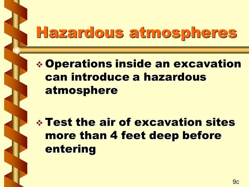 Hazardous atmospheres v Operations inside an excavation can introduce a hazardous atmosphere v Test the air of excavation sites more than 4 feet deep