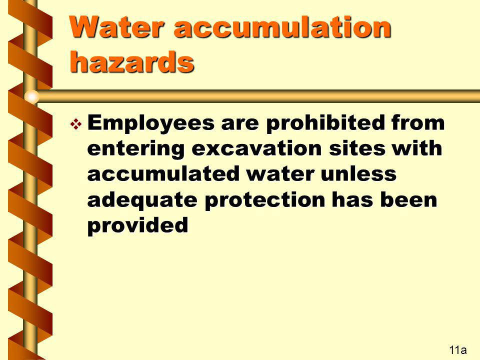 Water accumulation hazards v Employees are prohibited from entering excavation sites with accumulated water unless adequate protection has been provid