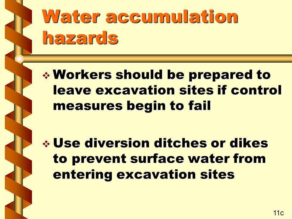 Water accumulation hazards v Workers should be prepared to leave excavation sites if control measures begin to fail v Use diversion ditches or dikes t