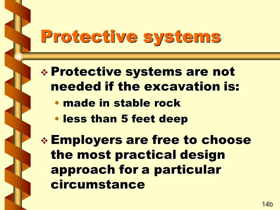 Protective systems v Protective systems are not needed if the excavation is: made in stable rockmade in stable rock less than 5 feet deepless than 5 f