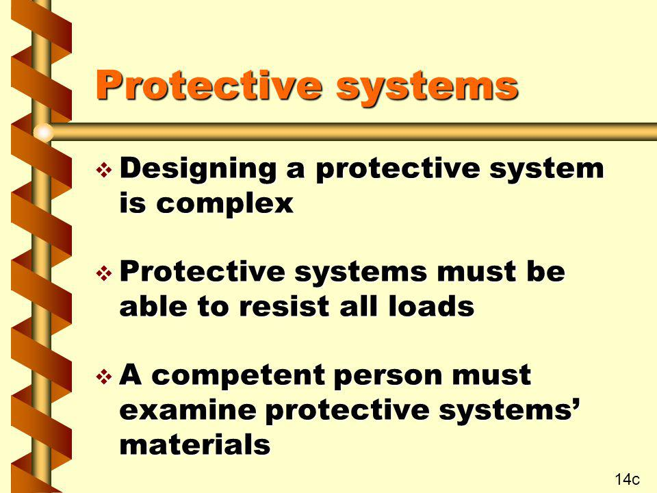 Protective systems v Designing a protective system is complex v Protective systems must be able to resist all loads v A competent person must examine