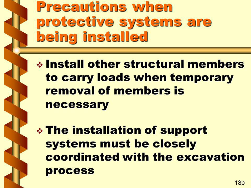 v Install other structural members to carry loads when temporary removal of members is necessary v The installation of support systems must be closely