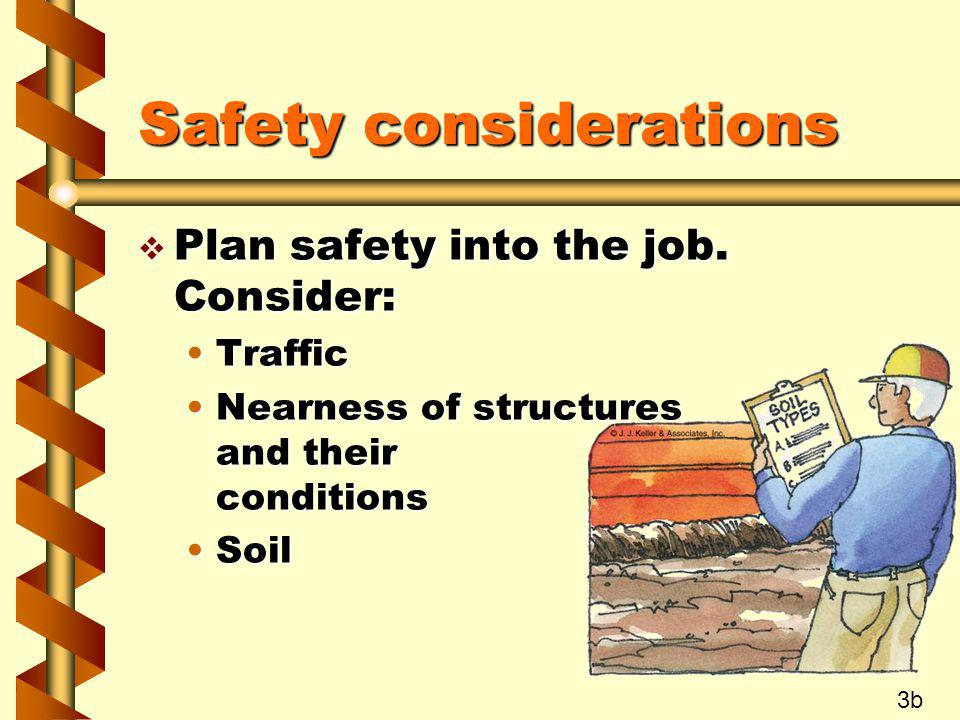 Safety considerations v Plan safety into the job. Consider: TrafficTraffic Nearness of structures and their conditionsNearness of structures and their
