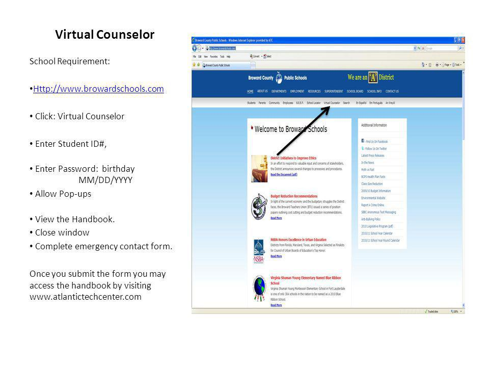 Virtual Counselor School Requirement: Http://www.browardschools.com Click: Virtual Counselor Enter Student ID#, Enter Password: birthday MM/DD/YYYY Allow Pop-ups View the Handbook.