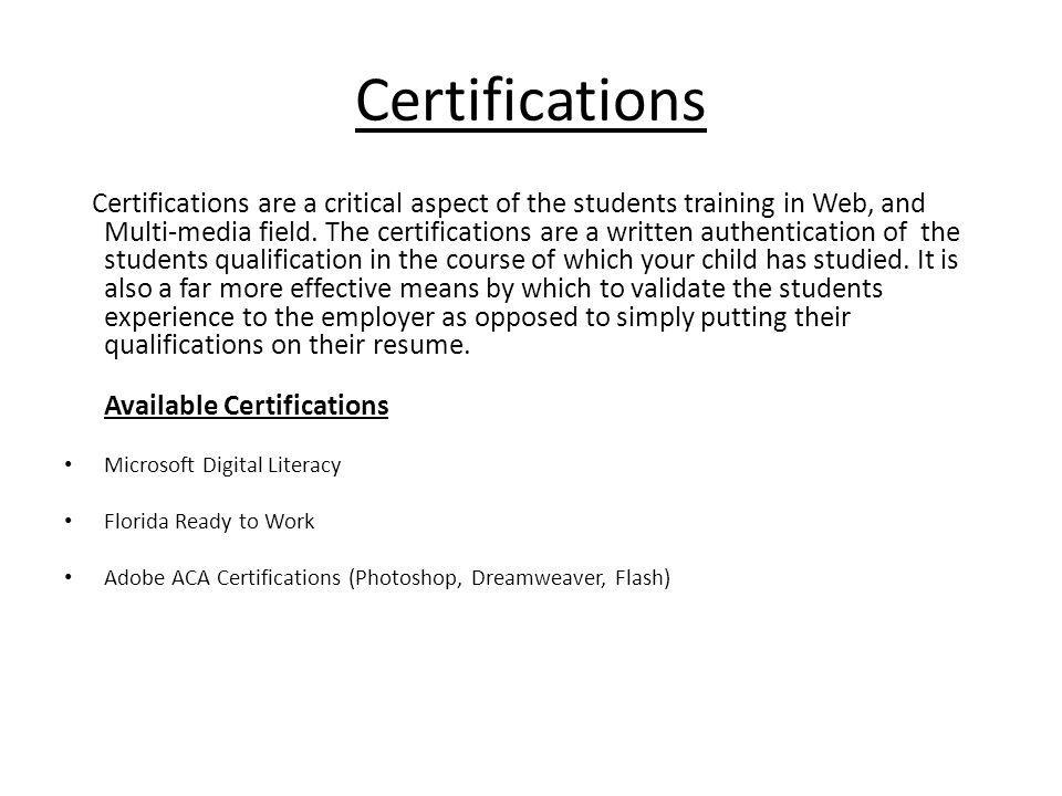 Certifications Certifications are a critical aspect of the students training in Web, and Multi-media field.