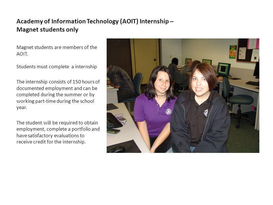 Academy of Information Technology (AOIT) Internship – Magnet students only Magnet students are members of the AOIT.
