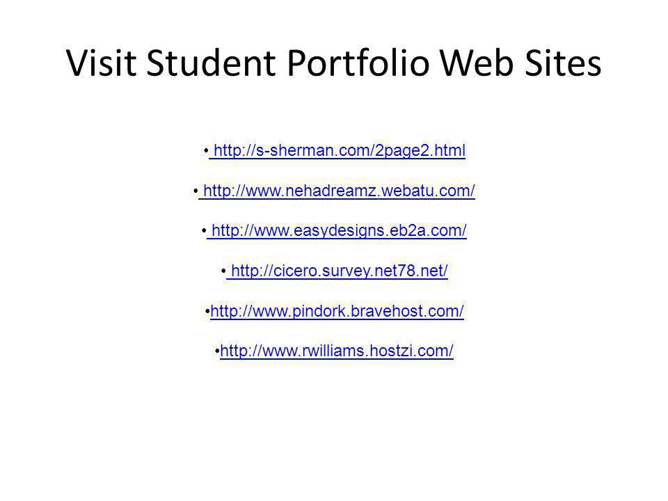 Visit Student Portfolio Web Sites http://s-sherman.com/2page2.html http://www.nehadreamz.webatu.com/ http://www.easydesigns.eb2a.com/ http://cicero.survey.net78.net/ http://www.pindork.bravehost.com/ http://www.rwilliams.hostzi.com/