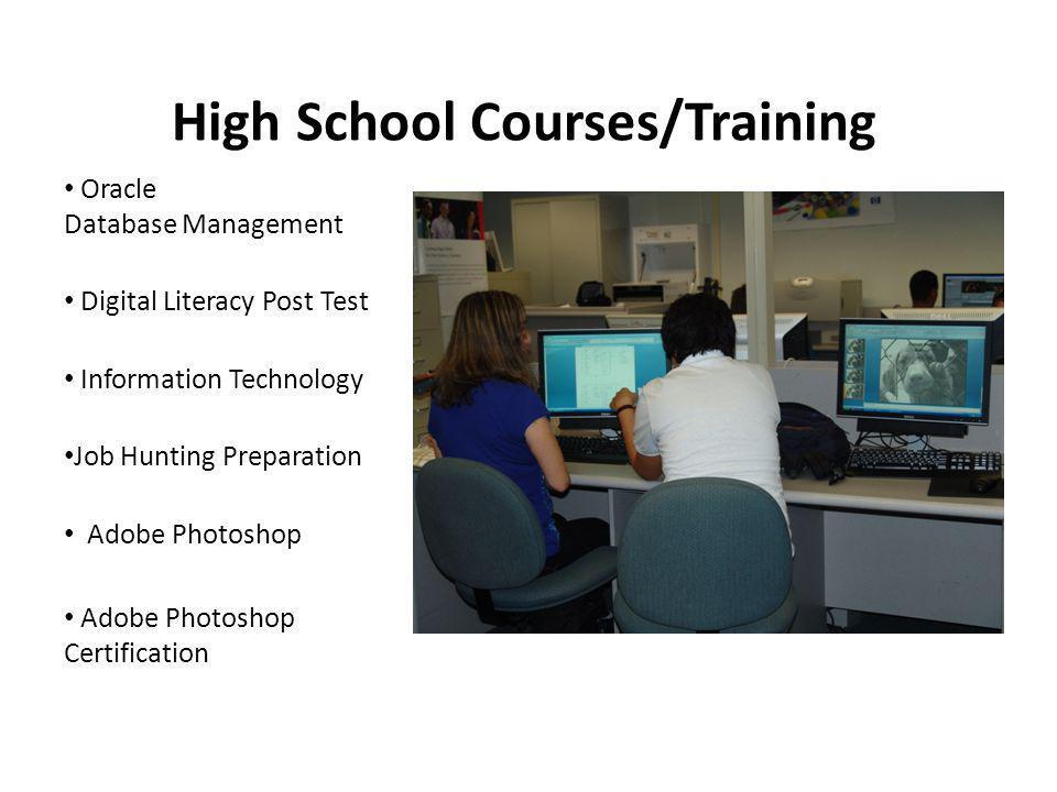 High School Courses/Training Oracle Database Management Digital Literacy Post Test Information Technology Job Hunting Preparation Adobe Photoshop Adobe Photoshop Certification