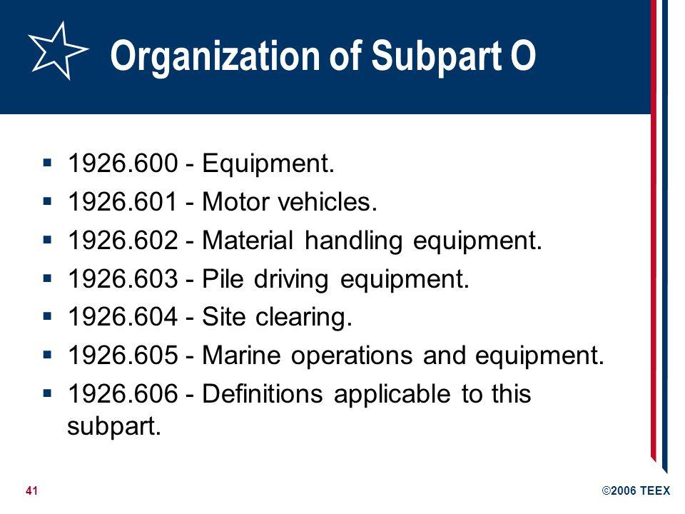 41©2006 TEEX Organization of Subpart O 1926.600 - Equipment.