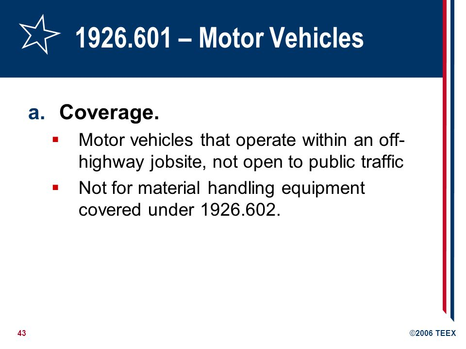43©2006 TEEX 1926.601 – Motor Vehicles a.Coverage.