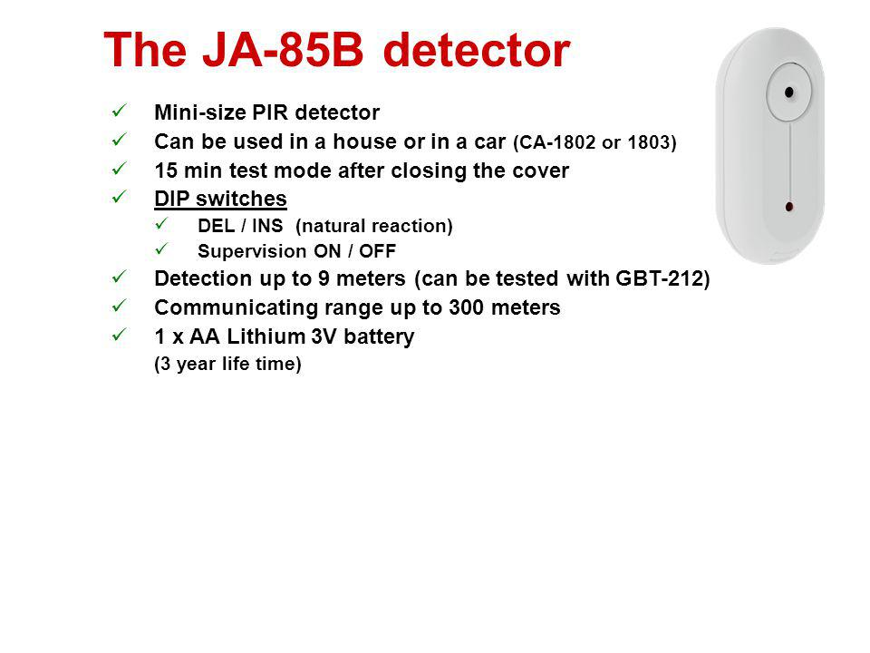 The JA-85P detector Mini-size PIR detector Can be used in a house or in a car (CA-180x) 15 min test mode after closing the cover DIP switches NORM / H