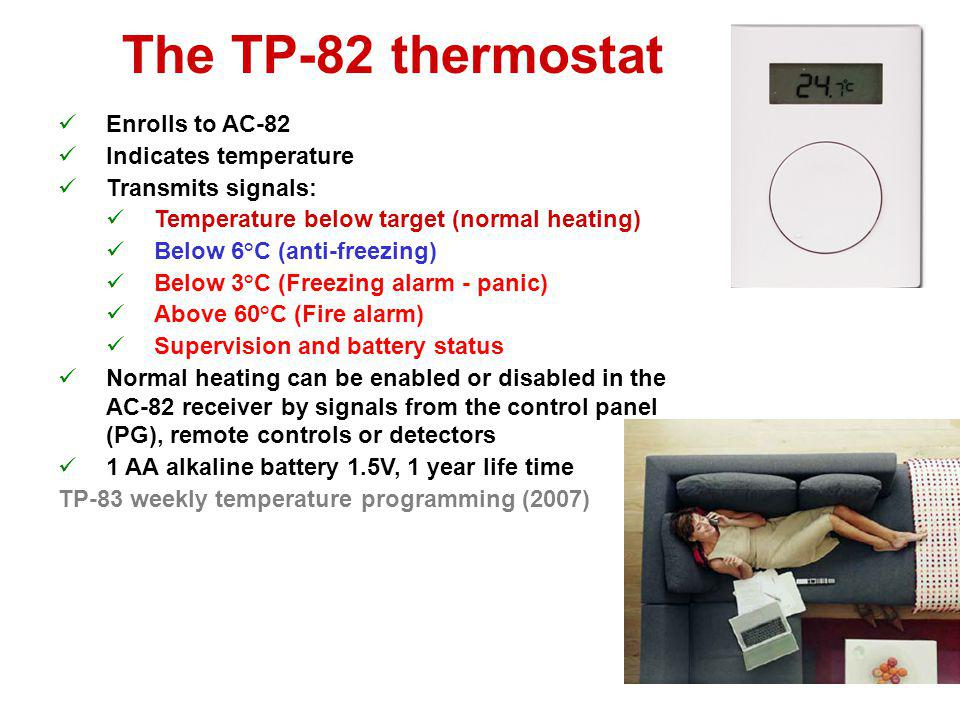 The TP-80 thermostat Enrolls to AC-82 Transmits signals: Temperature below target (normal heating) Below 6°C (anti-freezing) Below 3°C (Freezing alarm