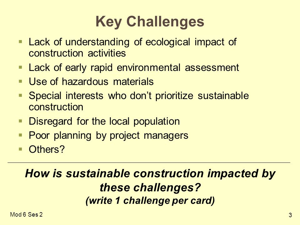 3 Mod 6 Ses 2 Key Challenges Lack of understanding of ecological impact of construction activities Lack of early rapid environmental assessment Use of