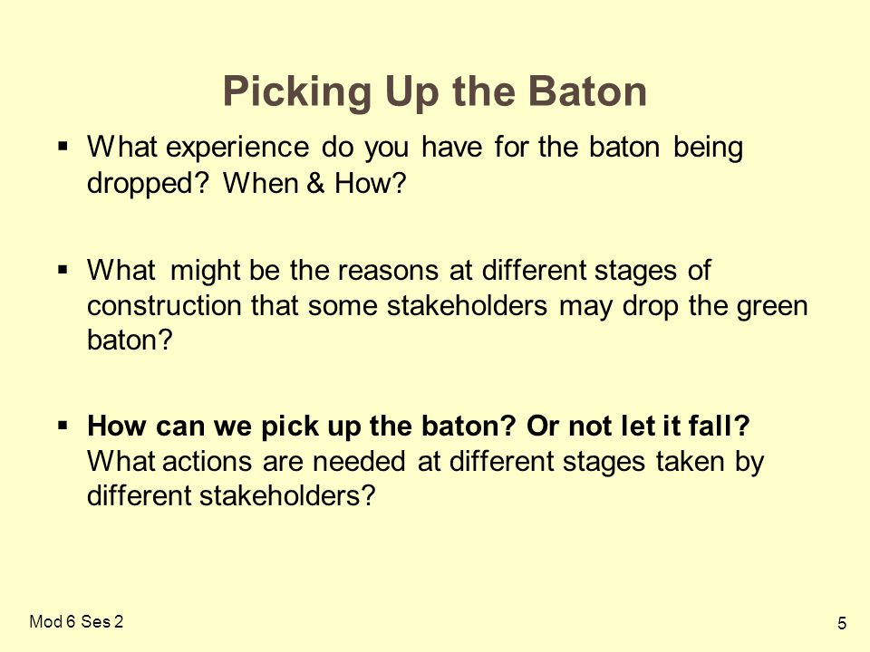5 Mod 6 Ses 2 Picking Up the Baton What experience do you have for the baton being dropped? When & How? What might be the reasons at different stages