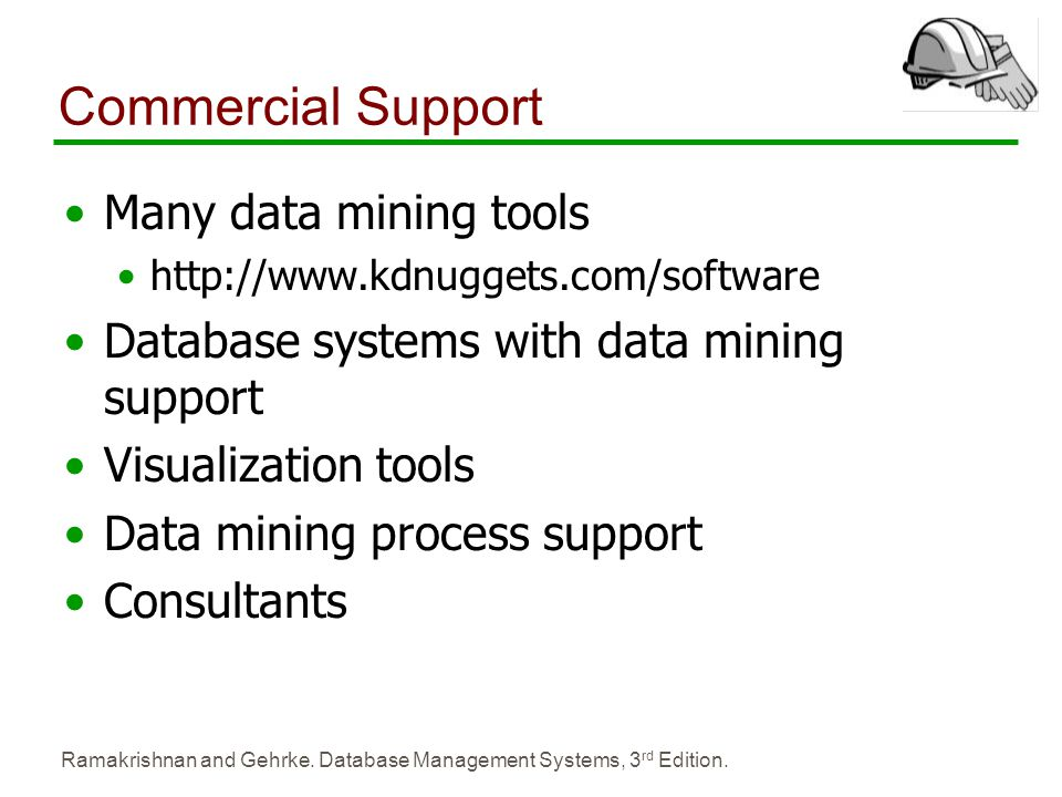 Ramakrishnan and Gehrke. Database Management Systems, 3 rd Edition. Commercial Support Many data mining tools http://www.kdnuggets.com/software Databa