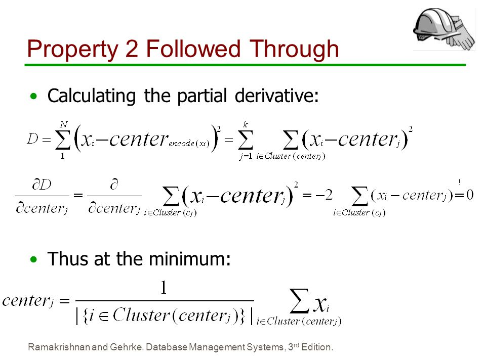 Ramakrishnan and Gehrke. Database Management Systems, 3 rd Edition. Property 2 Followed Through Calculating the partial derivative: Thus at the minimu