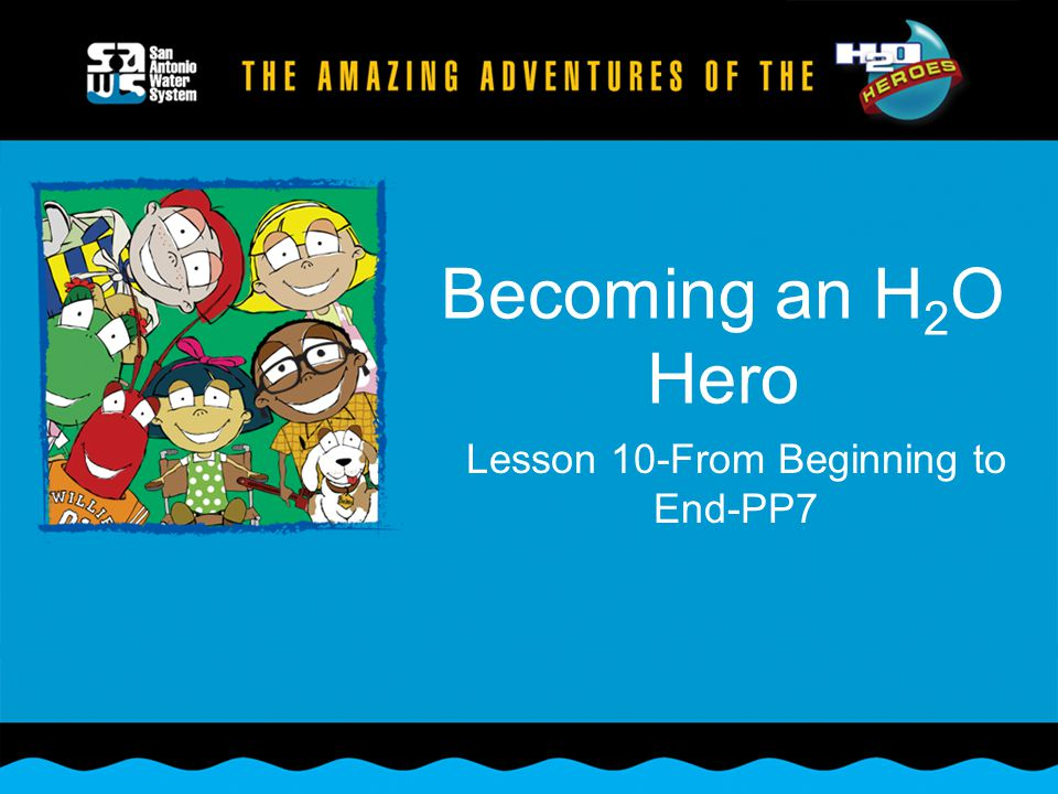 Becoming an H 2 O Hero Lesson 10-From Beginning to End-PP7