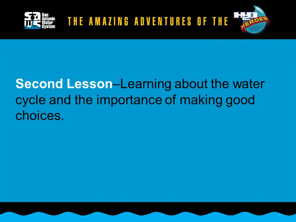 Second Lesson–Learning about the water cycle and the importance of making good choices.