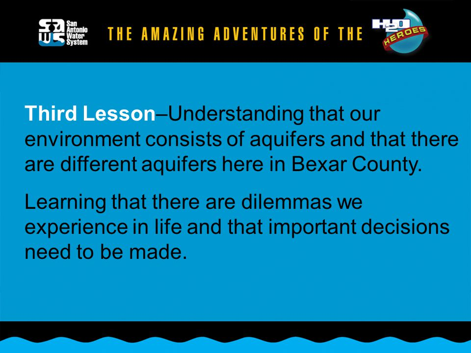 Third Lesson–Understanding that our environment consists of aquifers and that there are different aquifers here in Bexar County.