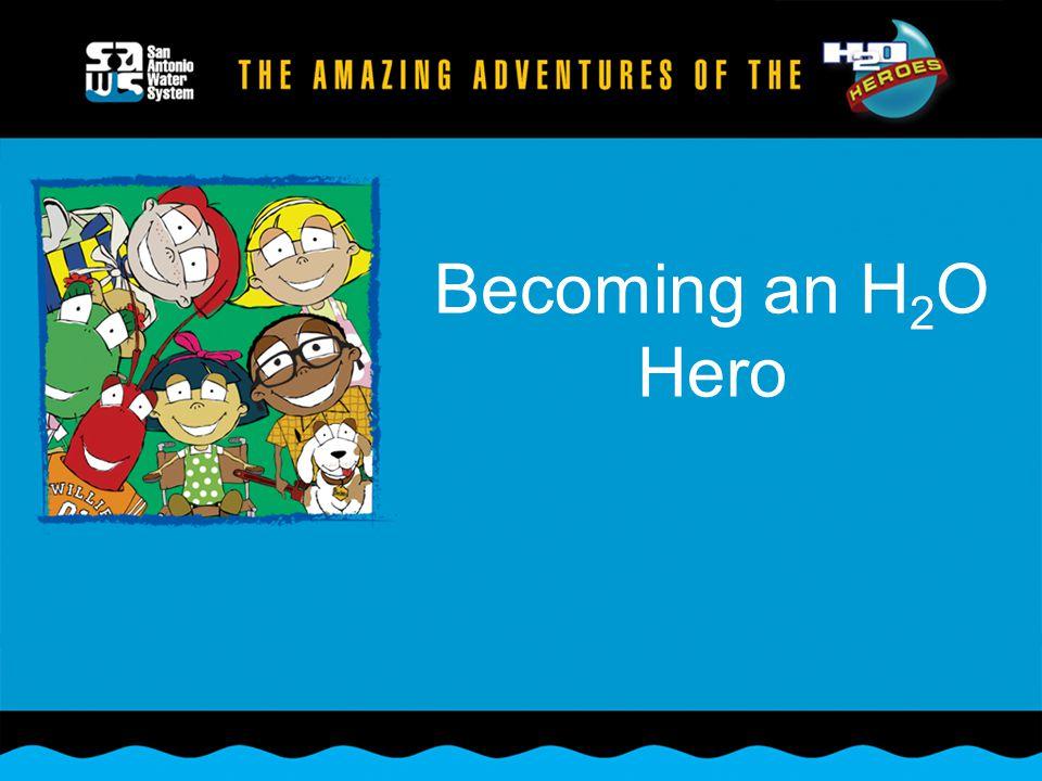Becoming an H 2 O Hero