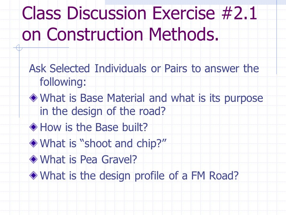 Class Discussion Exercise #2.1 on Construction Methods. Ask Selected Individuals or Pairs to answer the following: What is Base Material and what is i