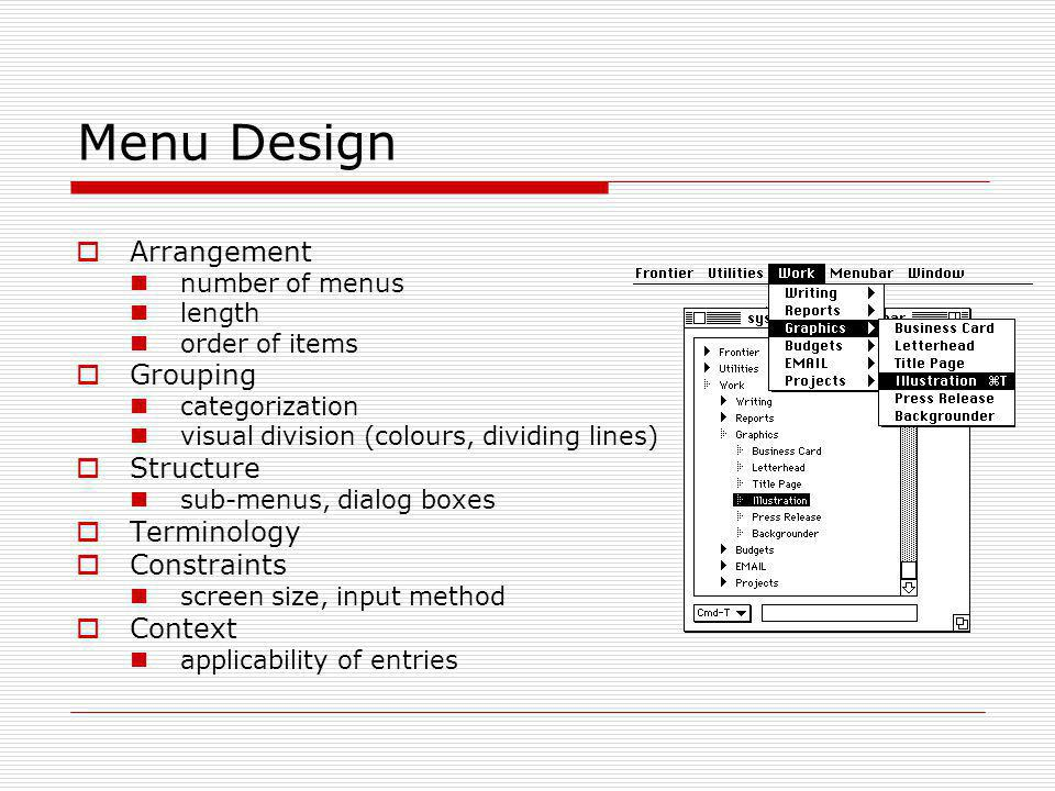 Menu Design Arrangement number of menus length order of items Grouping categorization visual division (colours, dividing lines) Structure sub-menus, d