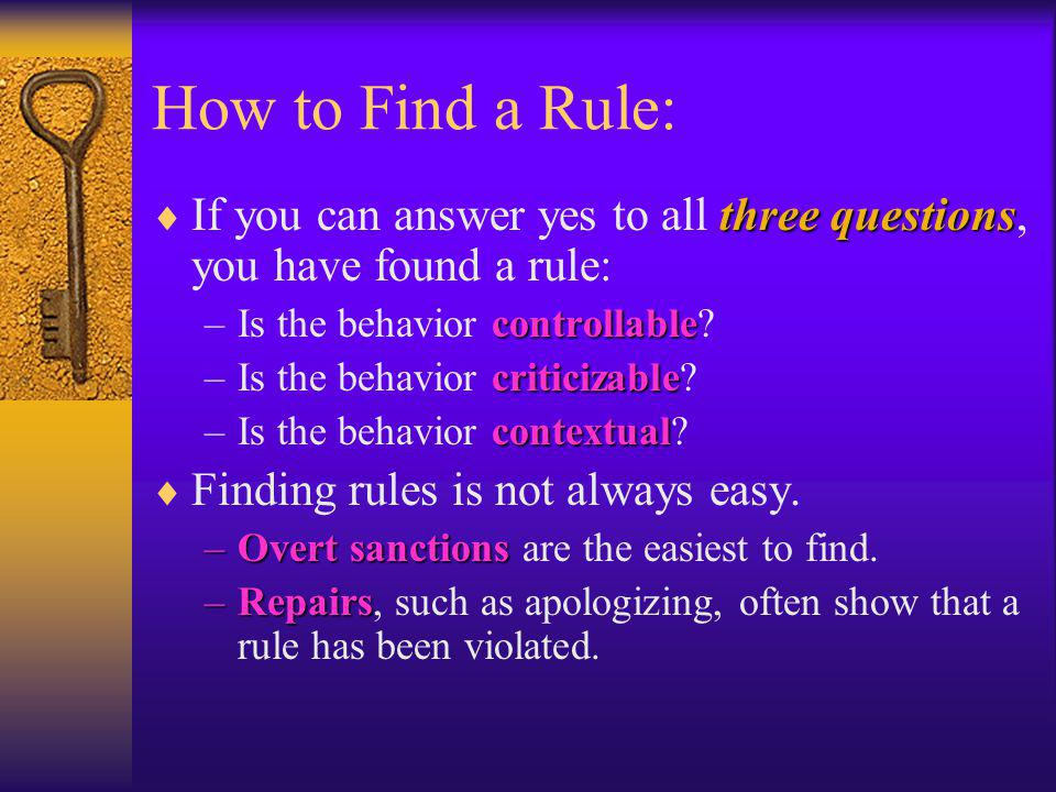 How to Find a Rule: three questions If you can answer yes to all three questions, you have found a rule: controllable –Is the behavior controllable? c