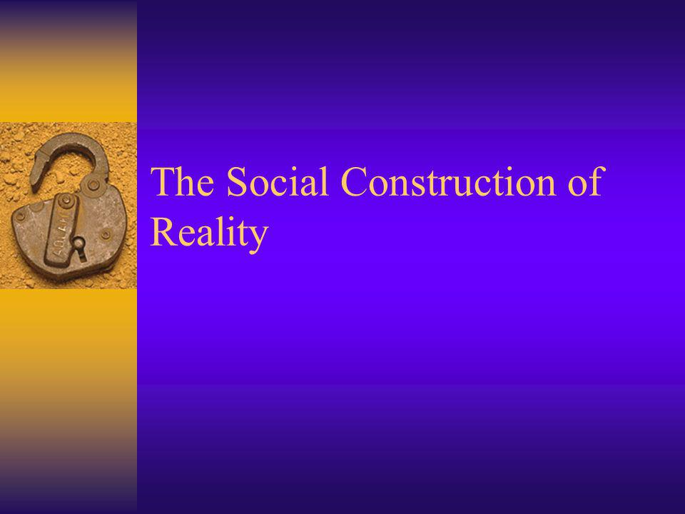 A Serious Question If reality is socially constructed, then how can we produce generalizable knowledge.