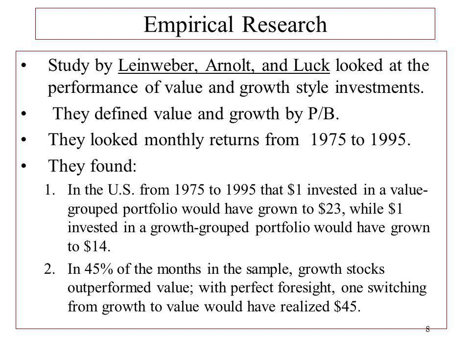 8 Empirical Research Study by Leinweber, Arnolt, and Luck looked at the performance of value and growth style investments. They defined value and grow