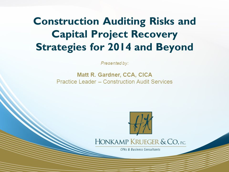 Construction Auditing Risks and Capital Project Recovery Strategies for 2014 and Beyond Presented by: Matt R.