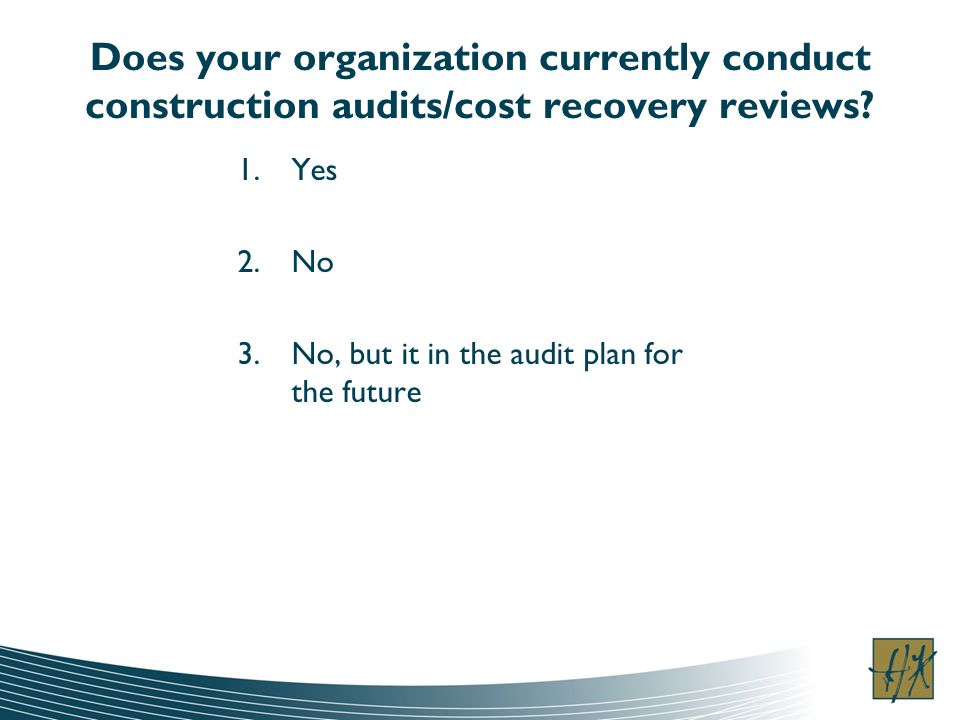 Does your organization currently conduct construction audits/cost recovery reviews.