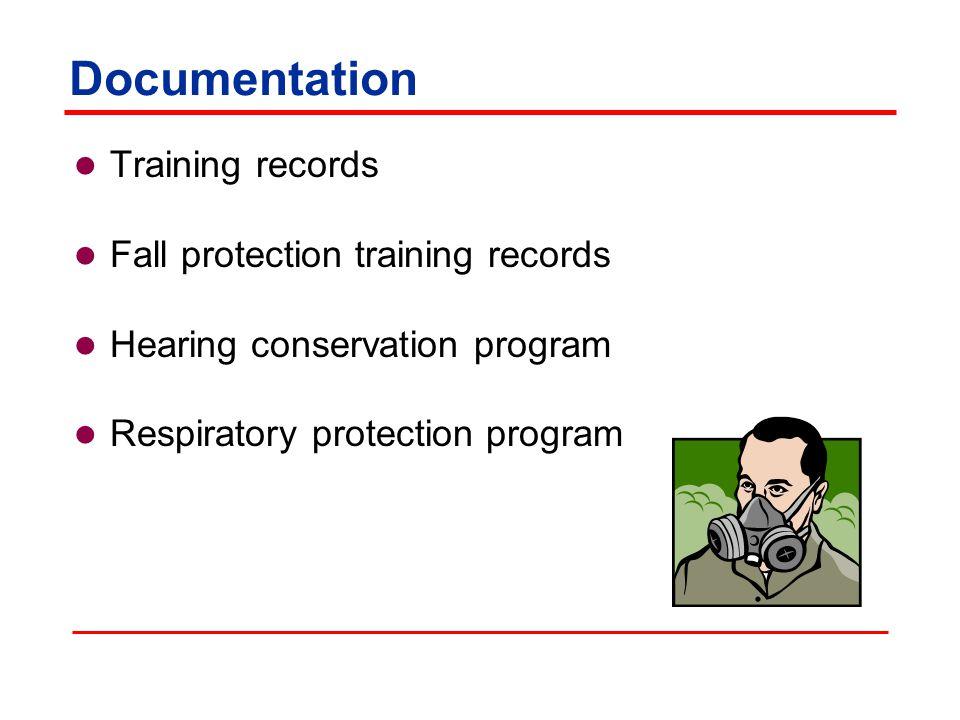 Documentation Training records Fall protection training records Hearing conservation program Respiratory protection program