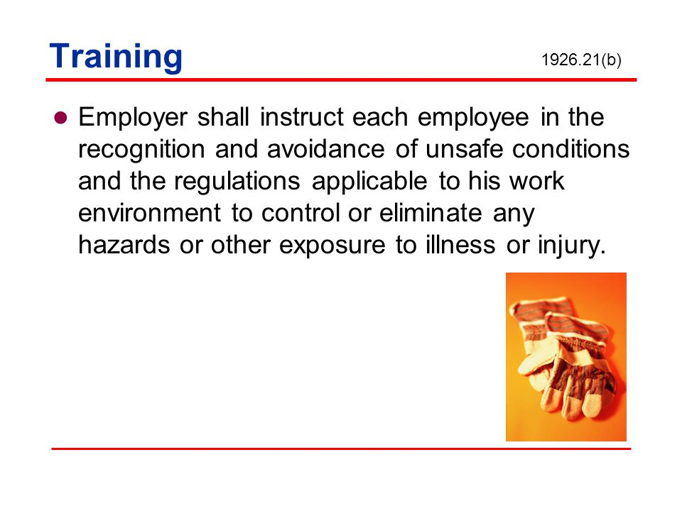 Training Employer shall instruct each employee in the recognition and avoidance of unsafe conditions and the regulations applicable to his work enviro