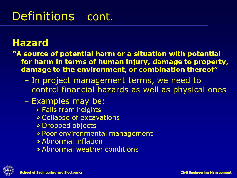 School of Engineering and Electronics Civil Engineering Management Definitions cont. Hazard A source of potential harm or a situation with potential f
