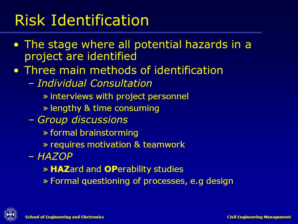 School of Engineering and Electronics Civil Engineering Management Risk Identification The stage where all potential hazards in a project are identifi