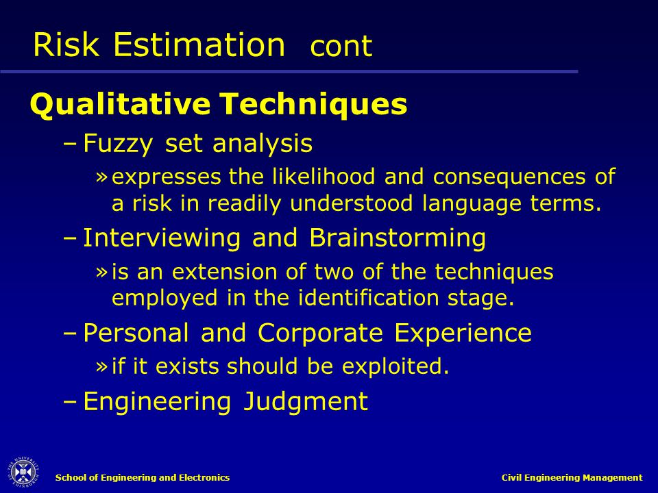 School of Engineering and Electronics Civil Engineering Management Risk Estimation cont Qualitative Techniques –Fuzzy set analysis »expresses the like