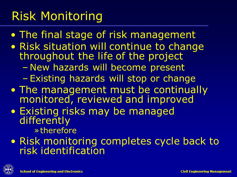 School of Engineering and Electronics Civil Engineering Management Risk Monitoring The final stage of risk management Risk situation will continue to