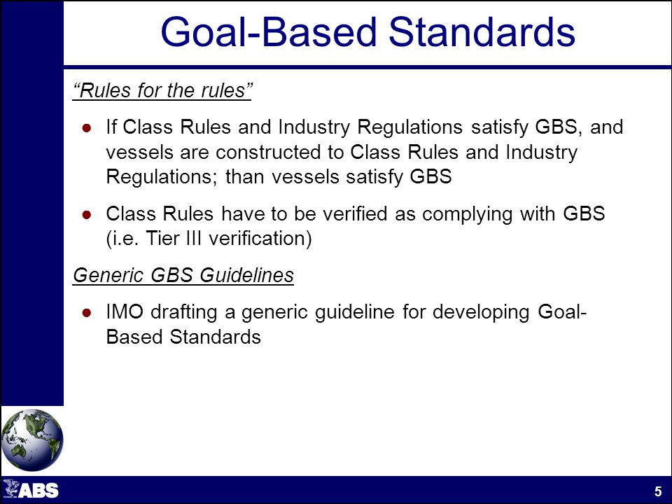 Goal-Based Standards Prescriptive Format: Applicable to Oil Tankers 150m in length and above and Bulk Carriers 90m in length and above Tier I (Goals) Tier II(Functional Requirements) Tier III (Documentation and Verification Criteira Guidelines) Ship Construction File SLA Format Terms of Reference Collect info on current safety levels Definitions of categories Develop long-term work plan 6