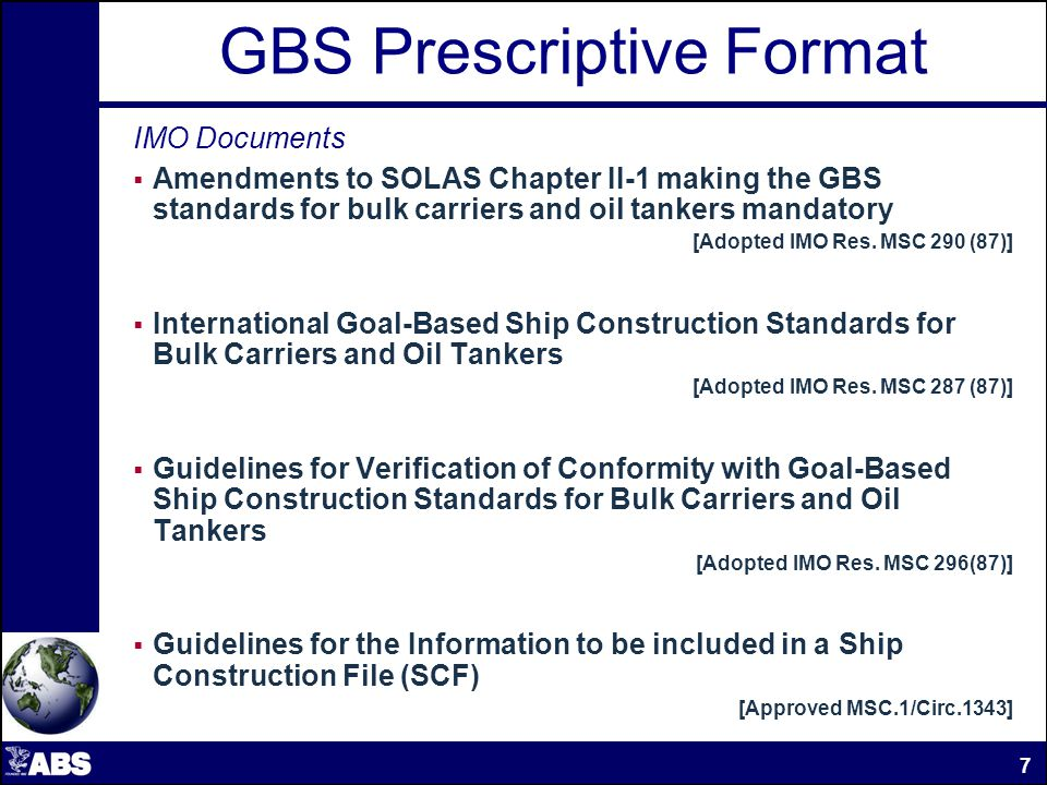 GBS Prescriptive Format Tier I Tier III Tier V Tier IV Tier II Procedures and Quality Systems Requirements, Rules and Industry Standards Verification and Acceptance criteria Functional Requirements Goals IMO IACS Industry IACS CSR for Oil Tankers & Bulk Carriers 8