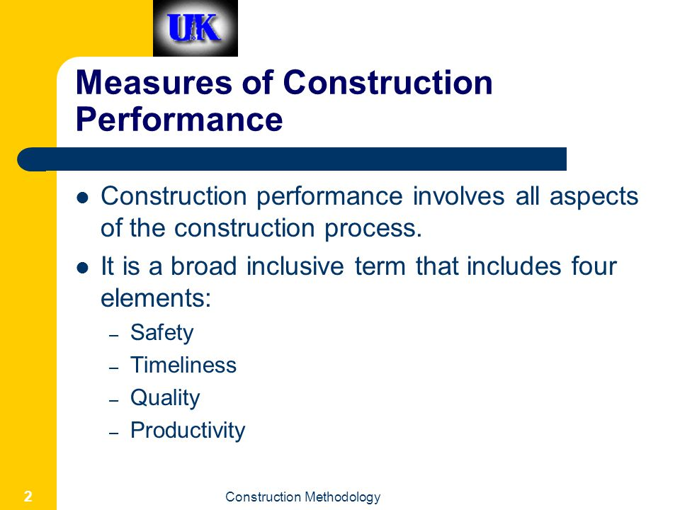 Construction Methodology 2 Measures of Construction Performance Construction performance involves all aspects of the construction process.