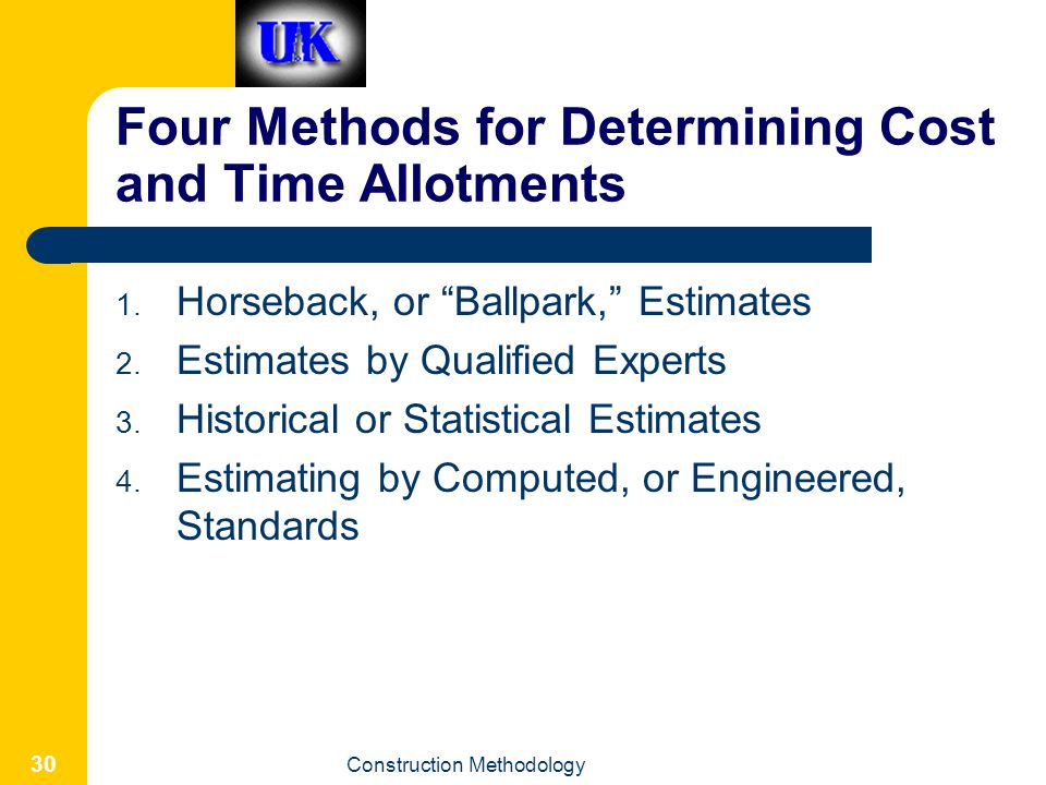 Construction Methodology 30 Four Methods for Determining Cost and Time Allotments 1.