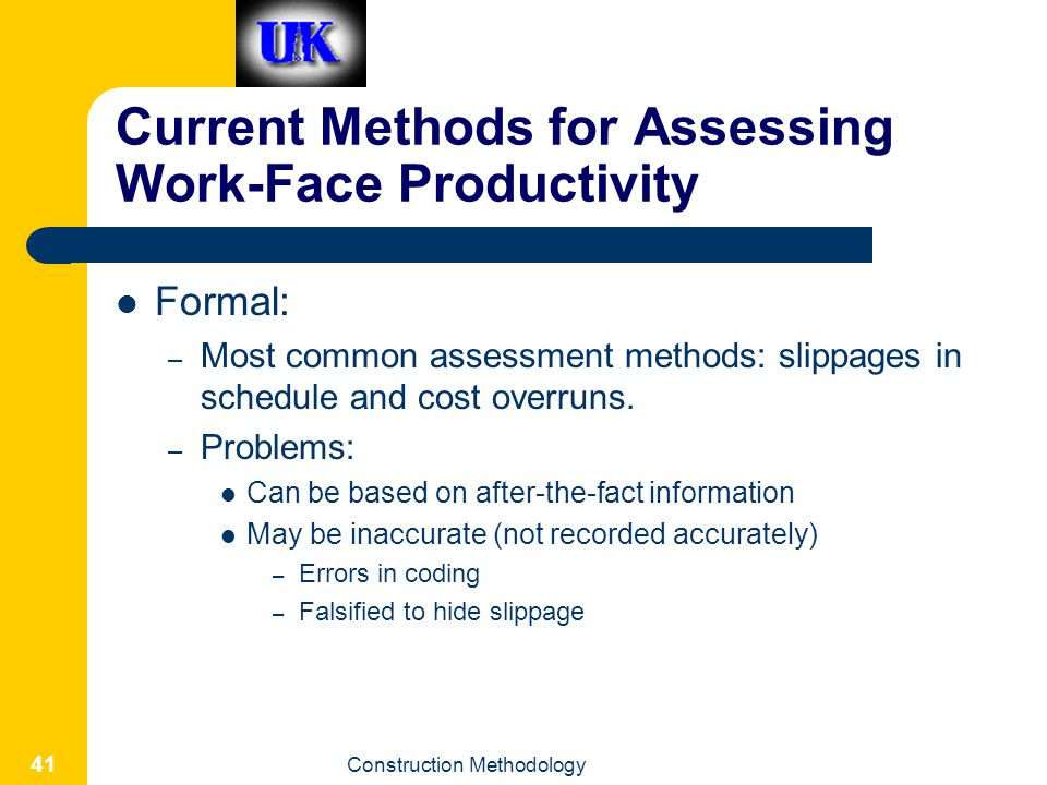 Construction Methodology 41 Current Methods for Assessing Work-Face Productivity Formal: – Most common assessment methods: slippages in schedule and cost overruns.
