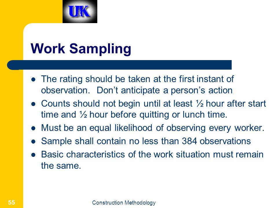 Construction Methodology 55 Work Sampling The rating should be taken at the first instant of observation.
