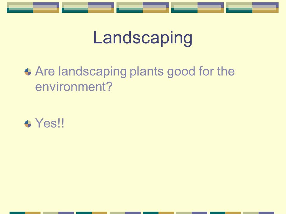 Landscaping A Study by Weyerhaeuser Nursery Products Division estimated that landscaping can add as much as 15% to the resale value of a home.