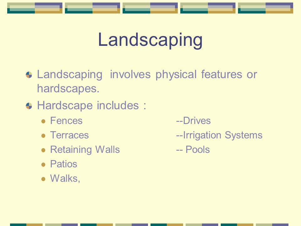 Landscaping Landscaping involves the planting of: Ornamental trees Shrubs Vines Ground Covers ( including grasses) Flowers ( annuals and perennials) Bulbs