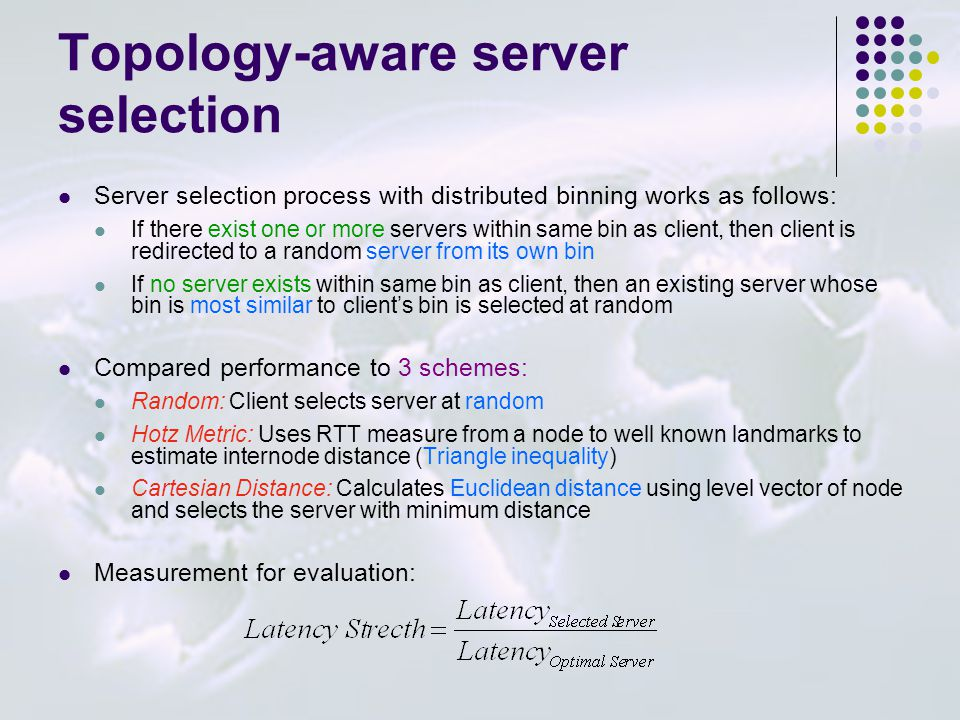 Topology-aware server selection Server selection process with distributed binning works as follows: If there exist one or more servers within same bin