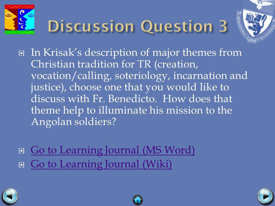 In Krisaks description of major themes from Christian tradition for TR (creation, vocation/calling, soteriology, incarnation and justice), choose one that you would like to discuss with Fr.