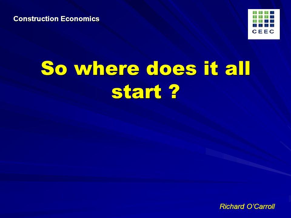 Richard OCarroll Construction Economics So where does it all start