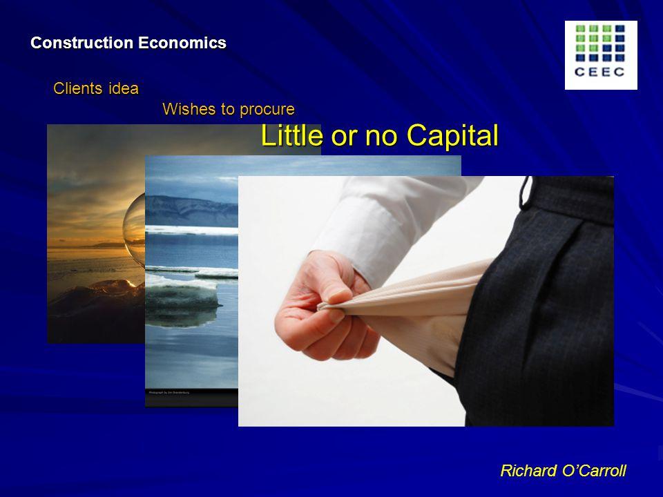 Richard OCarroll Construction Economics Clients idea Wishes to procure Little or no Capital