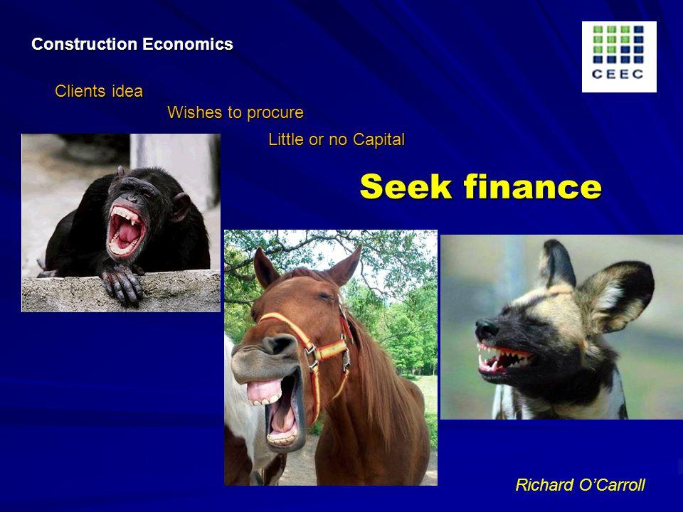 Richard OCarroll Construction Economics Clients idea Wishes to procure Little or no Capital Seek finance